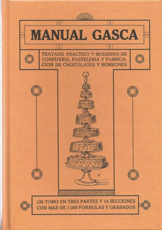 MANUAL GASCA. Método práctico y moderno de confitería, pastelería y fabricación de chocolates y bombones